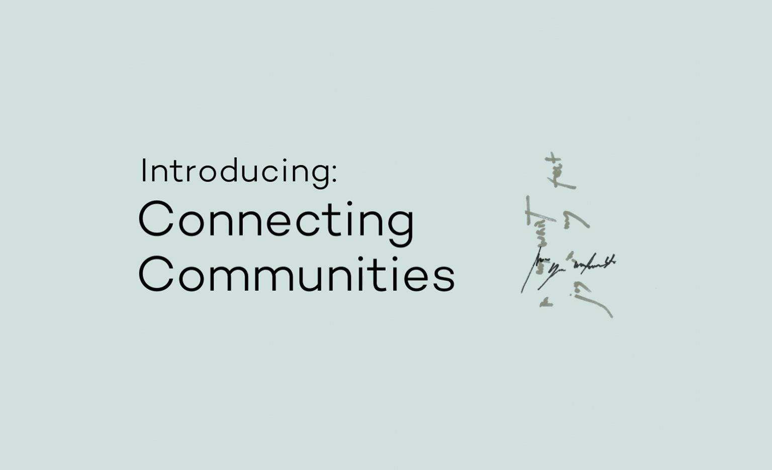 "Light blue background. Black light text reads: ""Introducing: Connecting Communities"". Hand drawn unreadable decorative text on the right."