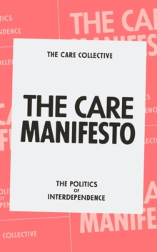 """An image of """"The Care Manifesto"""" book - light-red cover with a large white rectangle on it. The title is in the rectangle, in strong black straight letters. """"The Care Collective The Politics of Interdependence""""."""